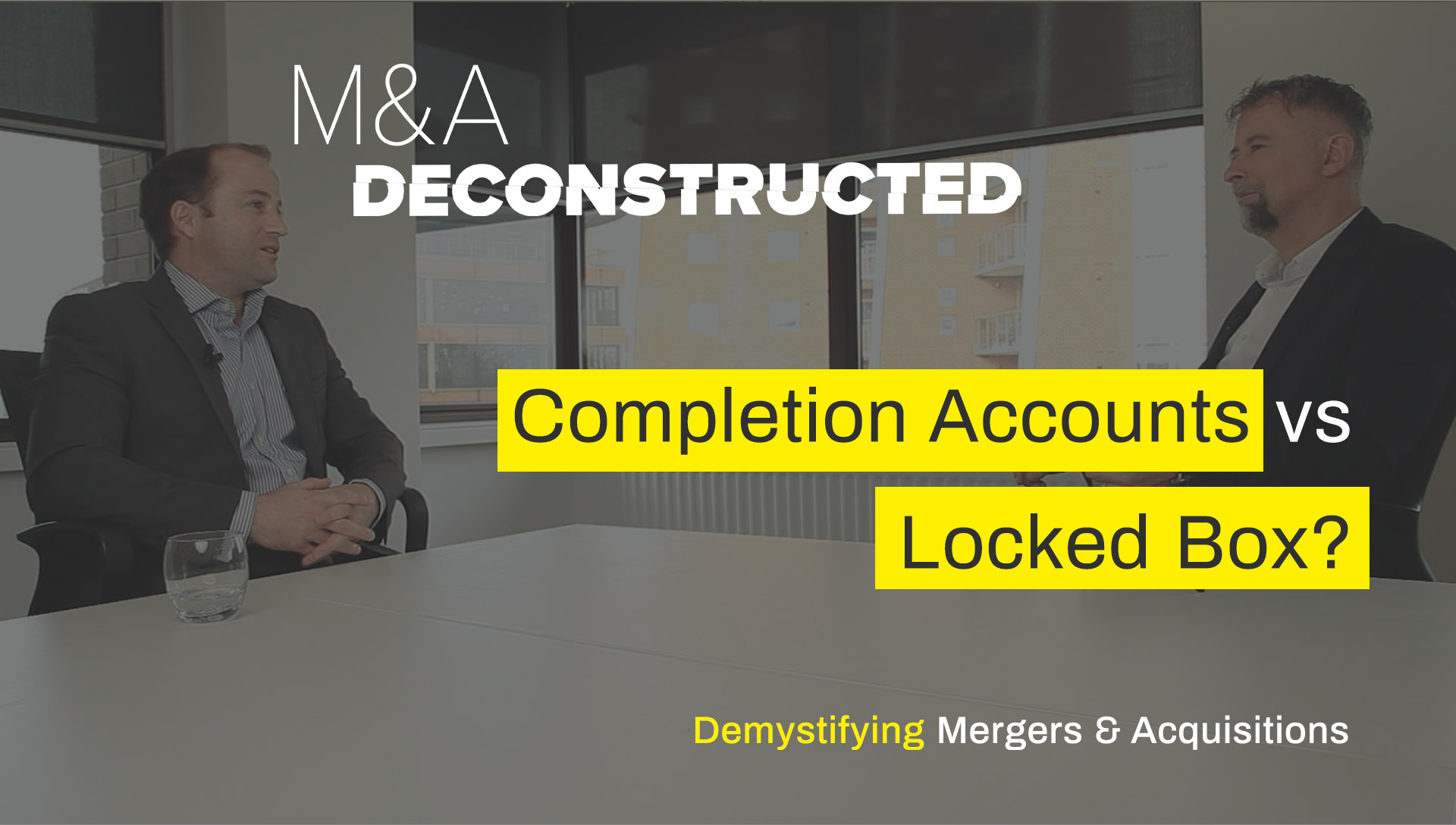 M&A Deconstructed - Completion Accounts or Locked Box?